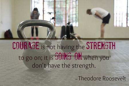 courage-is-not-having-the-strength